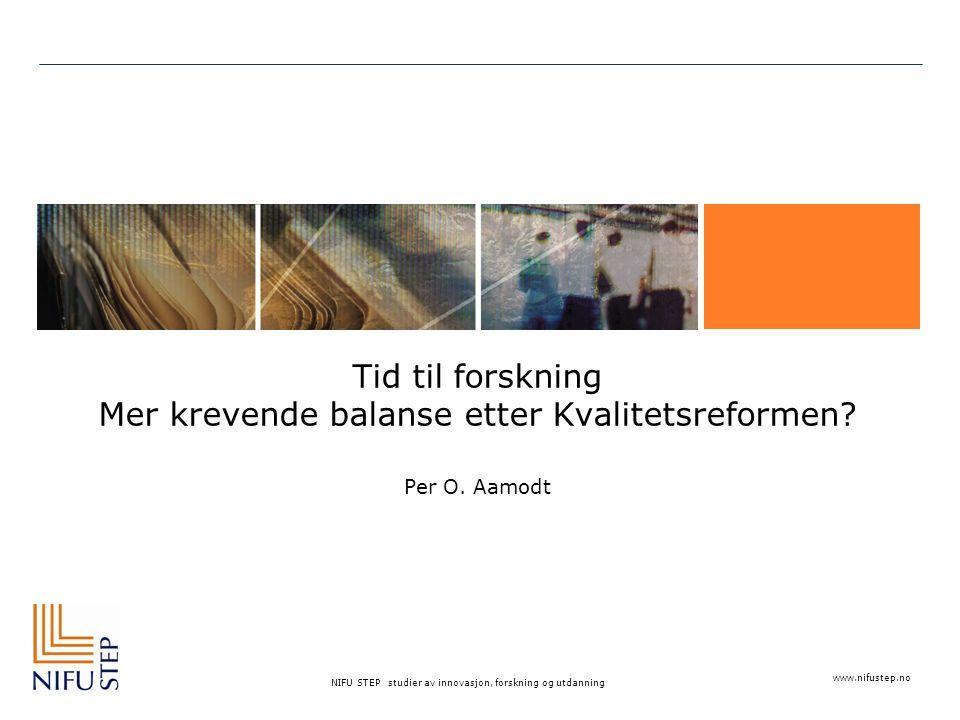 www.nifustep.no NIFU STEP studier av innovasjon, forskning og utdanning Tid til forskning Mer krevende balanse etter Kvalitetsreformen.