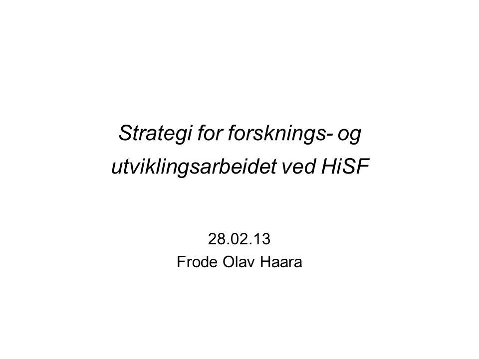 Strategi for forsknings- og utviklingsarbeidet ved HiSF 28.02.13 Frode Olav Haara
