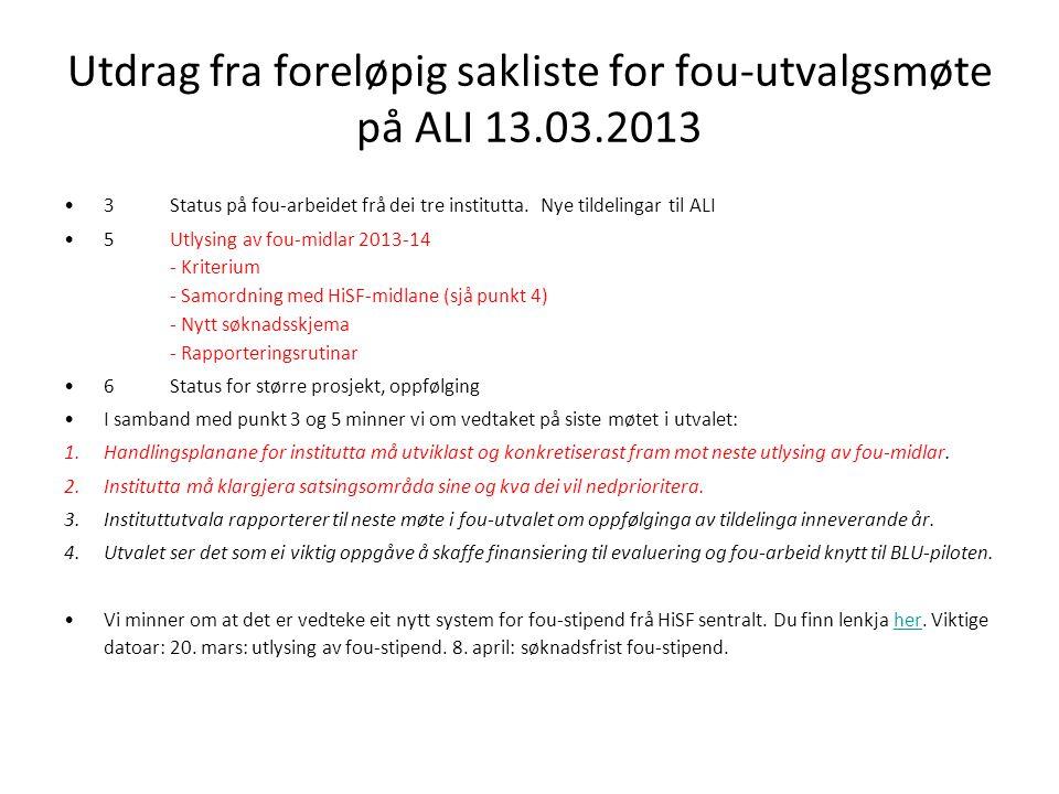Utdrag fra foreløpig sakliste for fou-utvalgsmøte på ALI 13.03.2013 •3Status på fou-arbeidet frå dei tre institutta.