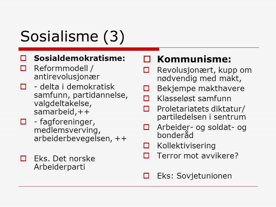 Sosialisme (3)  Sosialdemokratisme:  Reformmodell / antirevolusjonær  - delta i demokratisk samfunn, partidannelse, valgdeltakelse, samarbeid,++  - fagforeninger, medlemsverving, arbeiderbevegelsen, ++  Eks.