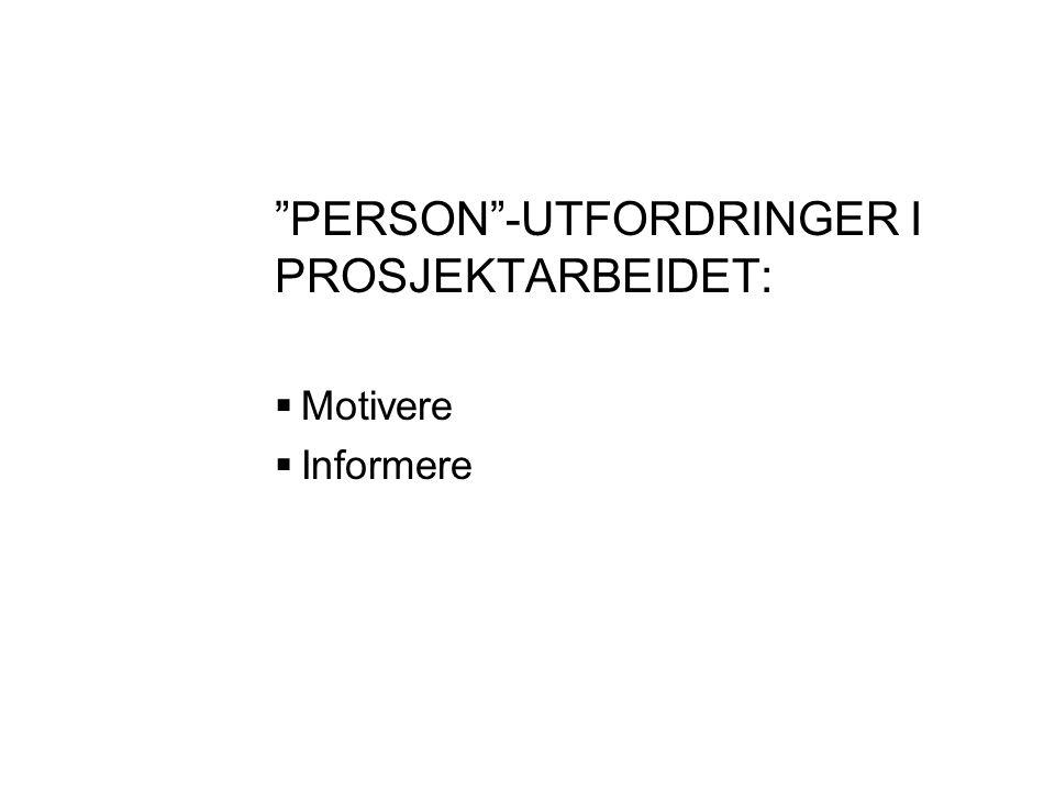 PERSON -UTFORDRINGER I PROSJEKTARBEIDET:  Motivere  Informere