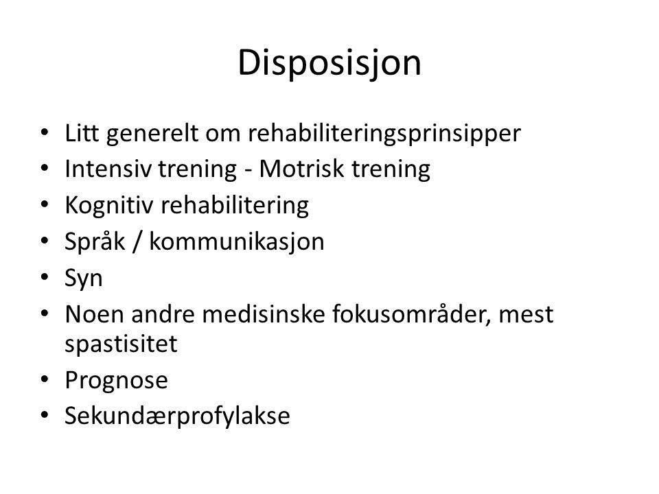 Disposisjon • Litt generelt om rehabiliteringsprinsipper • Intensiv trening - Motrisk trening • Kognitiv rehabilitering • Språk / kommunikasjon • Syn