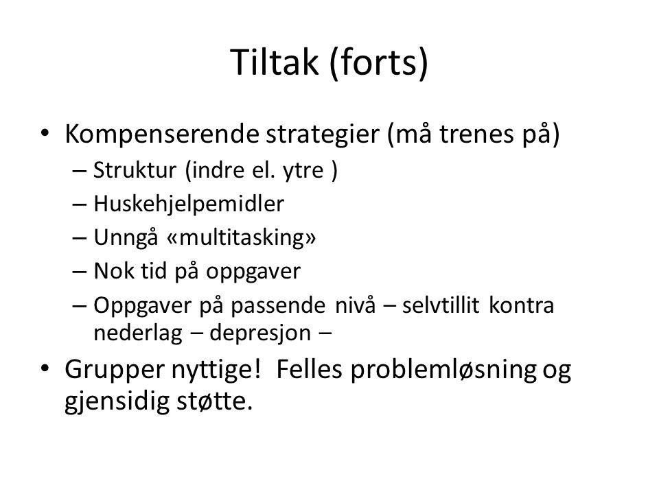 Tiltak (forts) • Kompenserende strategier (må trenes på) – Struktur (indre el. ytre ) – Huskehjelpemidler – Unngå «multitasking» – Nok tid på oppgaver