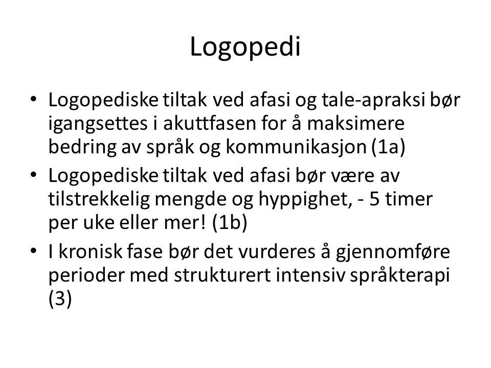 Logopedi • Logopediske tiltak ved afasi og tale-apraksi bør igangsettes i akuttfasen for å maksimere bedring av språk og kommunikasjon (1a) • Logopedi