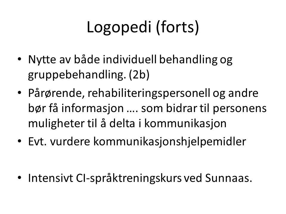 Logopedi (forts) • Nytte av både individuell behandling og gruppebehandling. (2b) • Pårørende, rehabiliteringspersonell og andre bør få informasjon ….