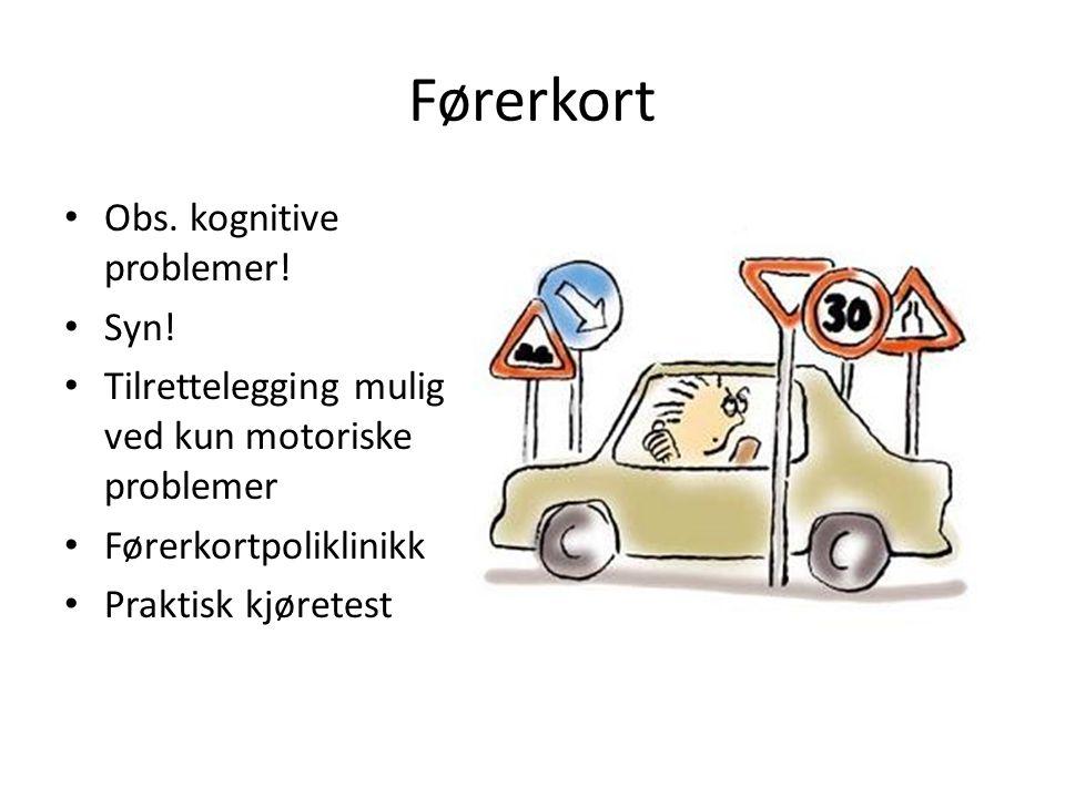 Førerkort • Obs. kognitive problemer! • Syn! • Tilrettelegging mulig ved kun motoriske problemer • Førerkortpoliklinikk • Praktisk kjøretest