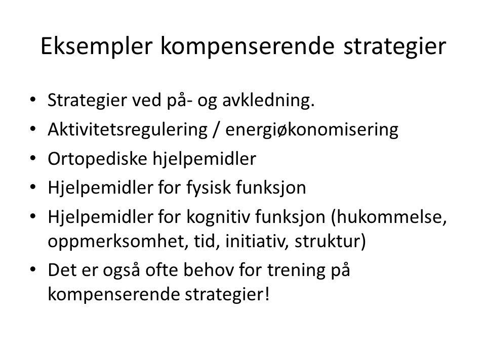 Eksempler kompenserende strategier • Strategier ved på- og avkledning. • Aktivitetsregulering / energiøkonomisering • Ortopediske hjelpemidler • Hjelp