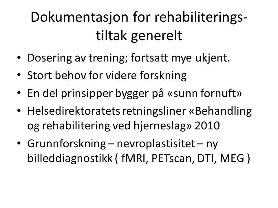 Dokumentasjon for rehabiliterings- tiltak generelt • Dosering av trening; fortsatt mye ukjent. • Stort behov for videre forskning • En del prinsipper