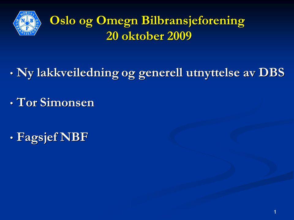 1 Oslo og Omegn Bilbransjeforening 20 oktober 2009 • Ny lakkveiledning og generell utnyttelse av DBS • Ny lakkveiledning og generell utnyttelse av DBS • Tor Simonsen • Fagsjef NBF
