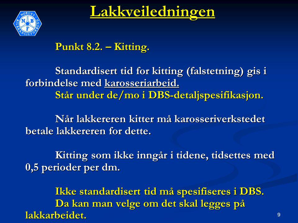 9Lakkveiledningen Punkt 8.2. – Kitting. Standardisert tid for kitting (falstetning) gis i forbindelse med karosseriarbeid. Står under de/mo i DBS-deta