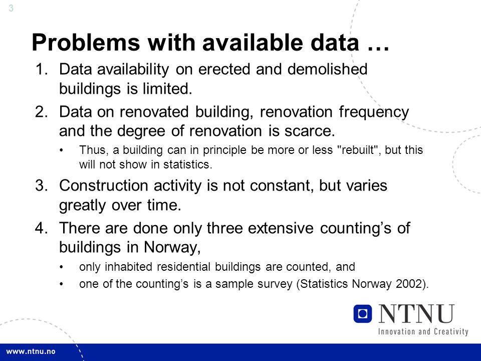 3 Problems with available data … 1.Data availability on erected and demolished buildings is limited.