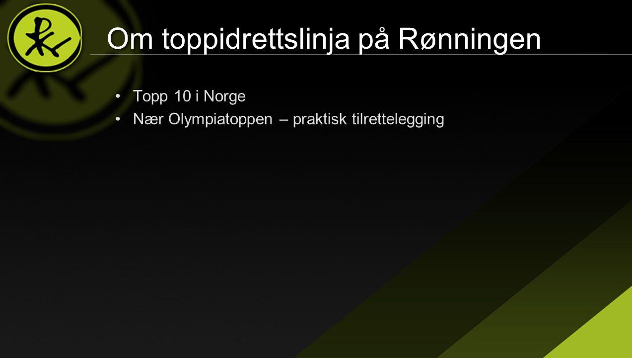 Om toppidrettslinja på Rønningen •Topp 10 i Norge •Nær Olympiatoppen – praktisk tilrettelegging •Topp 10 i Norge •Nær Olympiatoppen – praktisk tilrettelegging