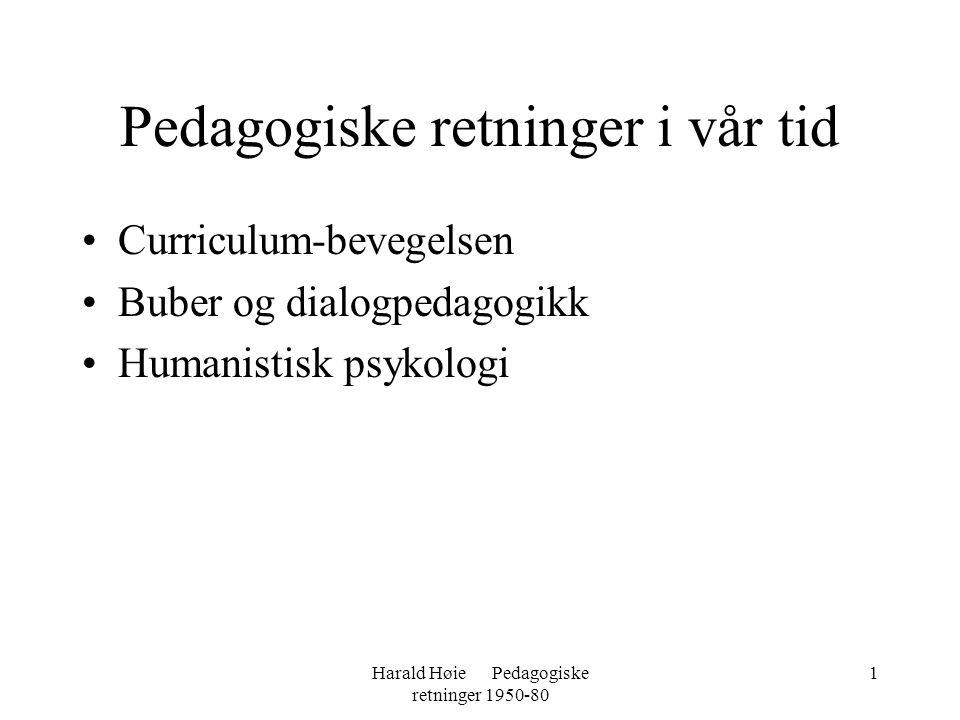 Harald Høie Pedagogiske retninger 1950-80 1 Pedagogiske retninger i vår tid •Curriculum-bevegelsen •Buber og dialogpedagogikk •Humanistisk psykologi