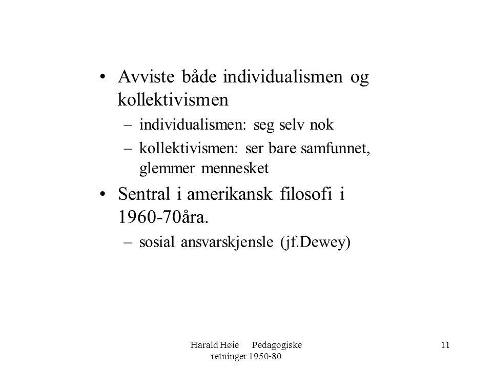 Harald Høie Pedagogiske retninger 1950-80 11 •Avviste både individualismen og kollektivismen –individualismen: seg selv nok –kollektivismen: ser bare