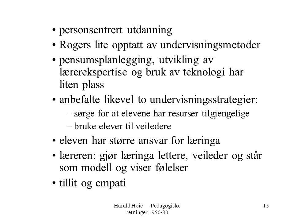 Harald Høie Pedagogiske retninger 1950-80 15 •personsentrert utdanning •Rogers lite opptatt av undervisningsmetoder •pensumsplanlegging, utvikling av