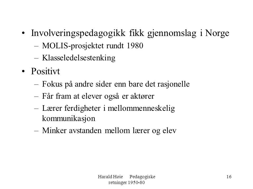 Harald Høie Pedagogiske retninger 1950-80 16 •Involveringspedagogikk fikk gjennomslag i Norge –MOLIS-prosjektet rundt 1980 –Klasseledelsestenking •Pos