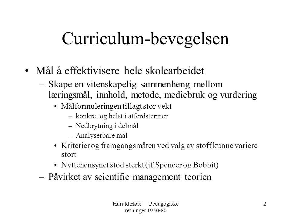 Harald Høie Pedagogiske retninger 1950-80 2 Curriculum-bevegelsen •Mål å effektivisere hele skolearbeidet –Skape en vitenskapelig sammenheng mellom læ