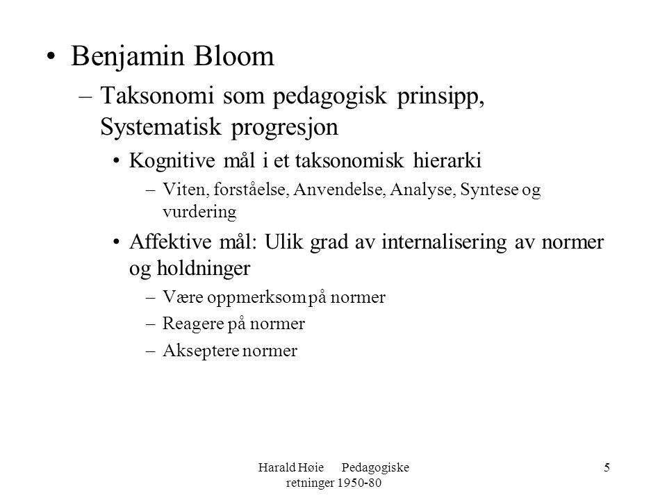 Harald Høie Pedagogiske retninger 1950-80 5 •Benjamin Bloom –Taksonomi som pedagogisk prinsipp, Systematisk progresjon •Kognitive mål i et taksonomisk