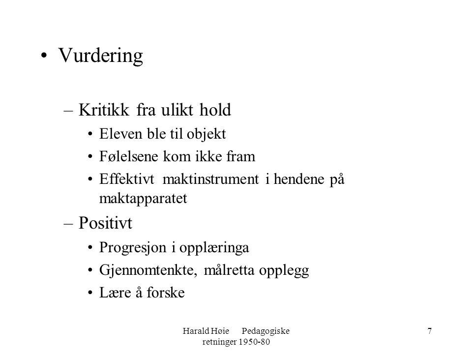 Harald Høie Pedagogiske retninger 1950-80 7 •Vurdering –Kritikk fra ulikt hold •Eleven ble til objekt •Følelsene kom ikke fram •Effektivt maktinstrume