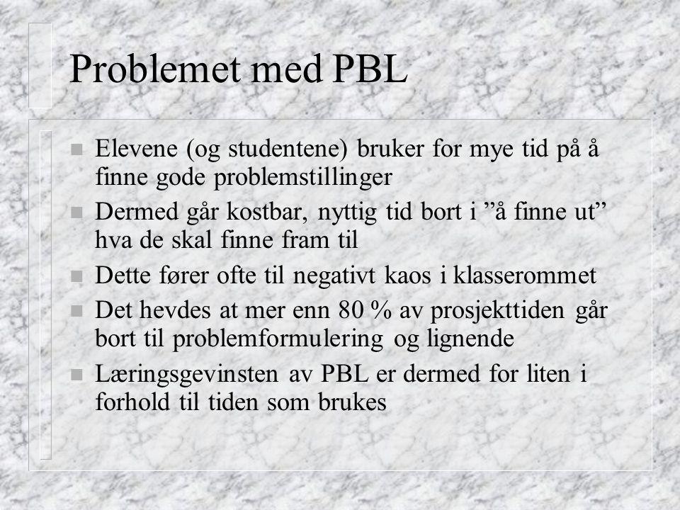 """Problemet med PBL n Elevene (og studentene) bruker for mye tid på å finne gode problemstillinger n Dermed går kostbar, nyttig tid bort i """"å finne ut"""""""