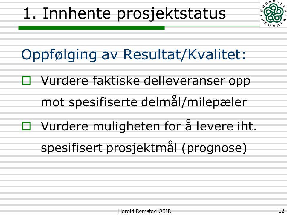 Harald Romstad ØSIR 12 1. Innhente prosjektstatus Oppfølging av Resultat/Kvalitet:  Vurdere faktiske delleveranser opp mot spesifiserte delmål/milepæ