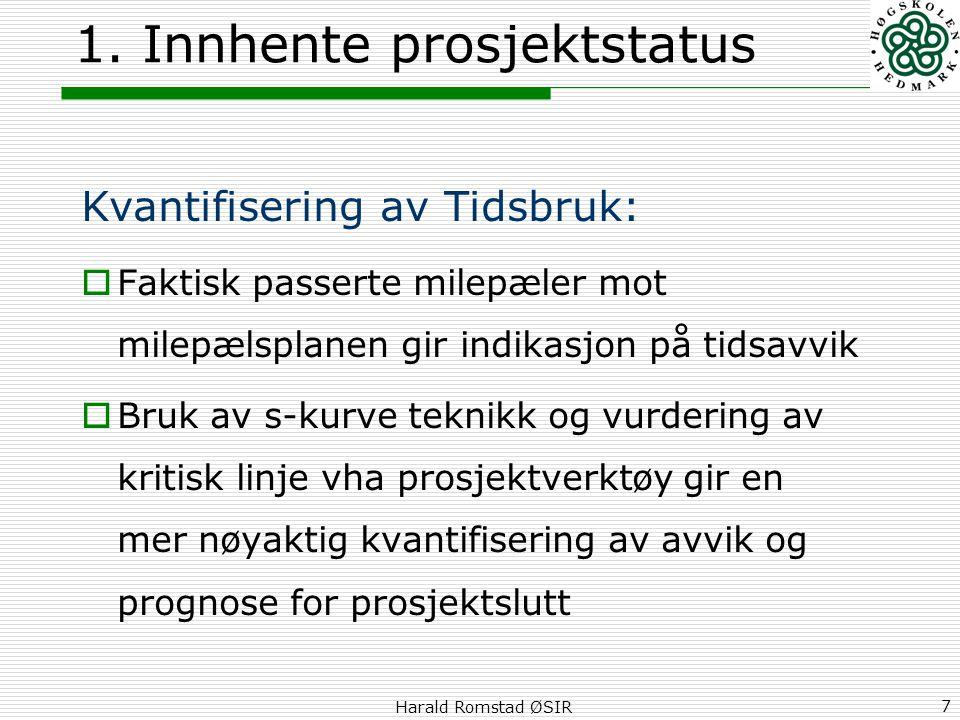 Harald Romstad ØSIR 7 1. Innhente prosjektstatus Kvantifisering av Tidsbruk:  Faktisk passerte milepæler mot milepælsplanen gir indikasjon på tidsavv