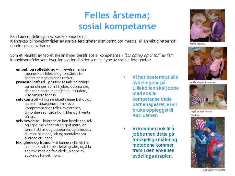 Felles årstema; sosial kompetanse •Vi har bestemt at alle avdelingene på Lillekollen skal jobbe med sosial kompetanse dette barnehageåret.