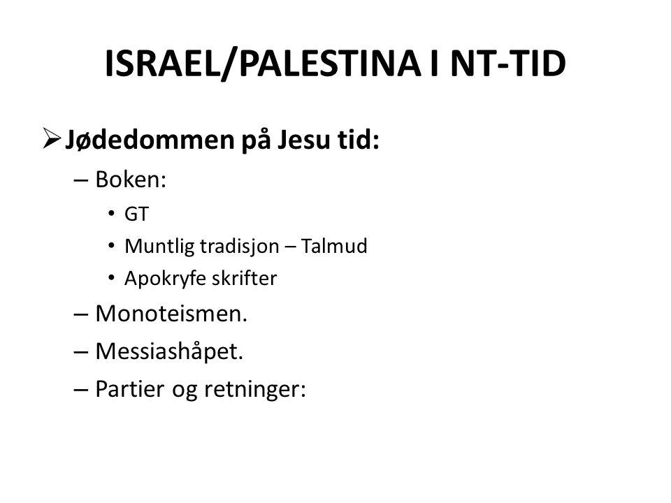 ISRAEL/PALESTINA I NT-TID  Jødedommen på Jesu tid: – Boken: • GT • Muntlig tradisjon – Talmud • Apokryfe skrifter – Monoteismen. – Messiashåpet. – Pa