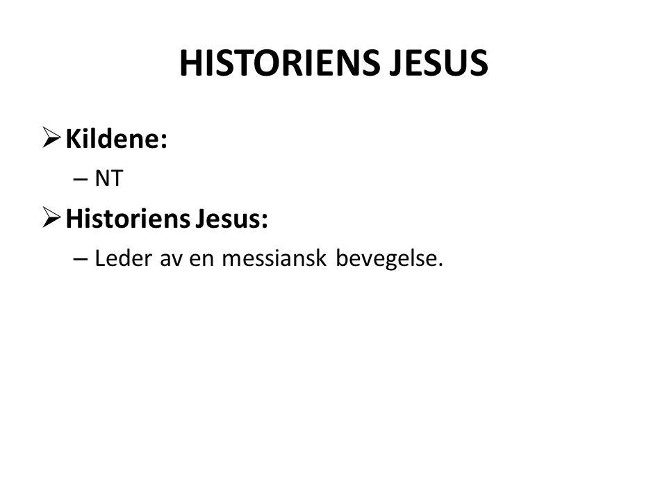 HISTORIENS JESUS  Kildene: – NT  Historiens Jesus: – Leder av en messiansk bevegelse.