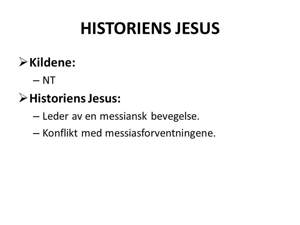HISTORIENS JESUS  Kildene: – NT  Historiens Jesus: – Leder av en messiansk bevegelse. – Konflikt med messiasforventningene.