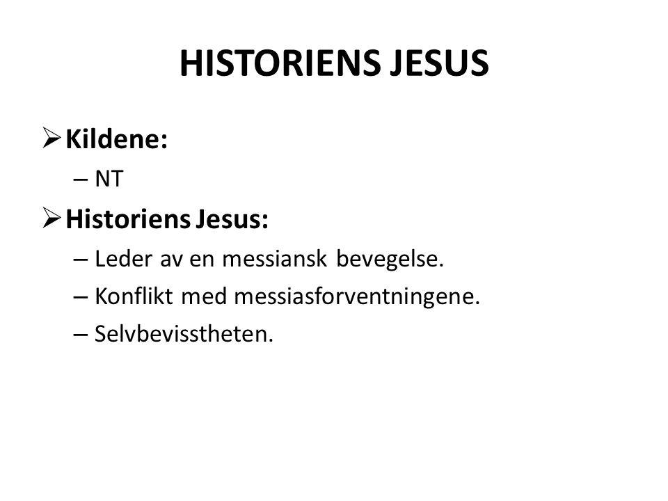 HISTORIENS JESUS  Kildene: – NT  Historiens Jesus: – Leder av en messiansk bevegelse. – Konflikt med messiasforventningene. – Selvbevisstheten.