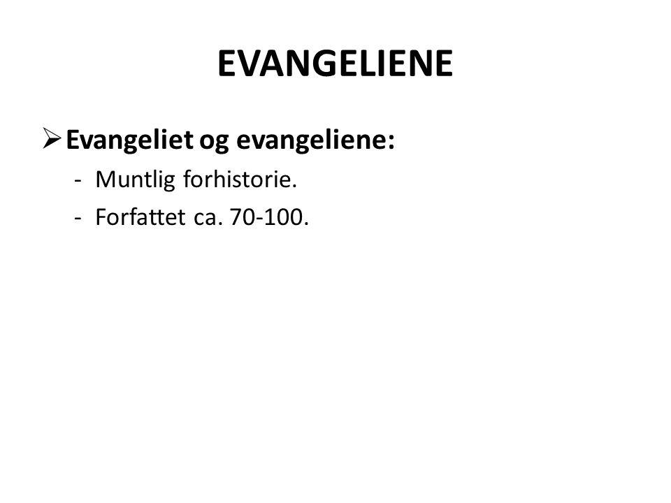  Evangeliet og evangeliene: -Muntlig forhistorie. -Forfattet ca. 70-100.