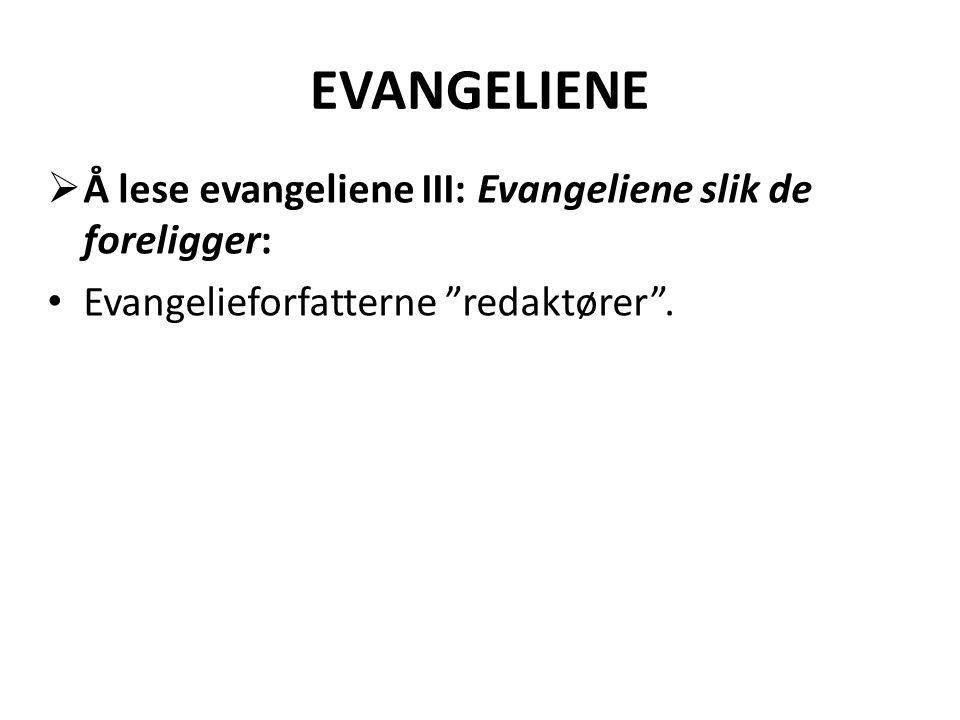 """EVANGELIENE  Å lese evangeliene III: Evangeliene slik de foreligger: • Evangelieforfatterne """"redaktører""""."""