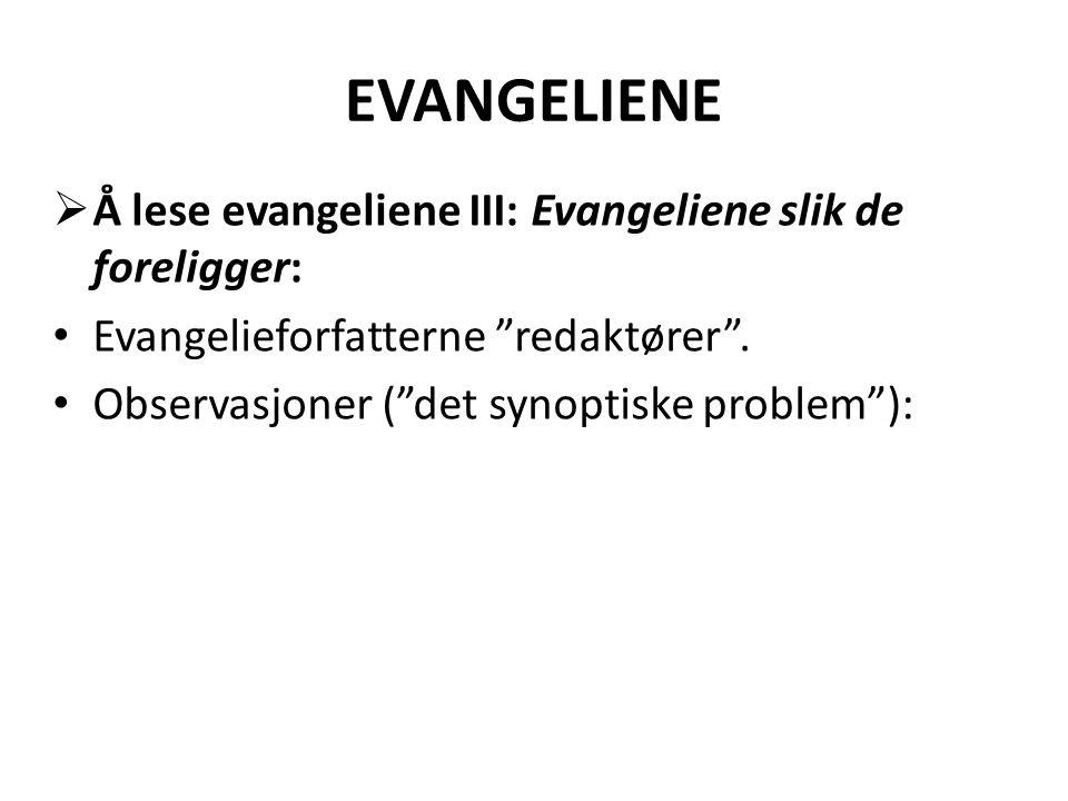 """EVANGELIENE  Å lese evangeliene III: Evangeliene slik de foreligger: • Evangelieforfatterne """"redaktører"""". • Observasjoner (""""det synoptiske problem""""):"""
