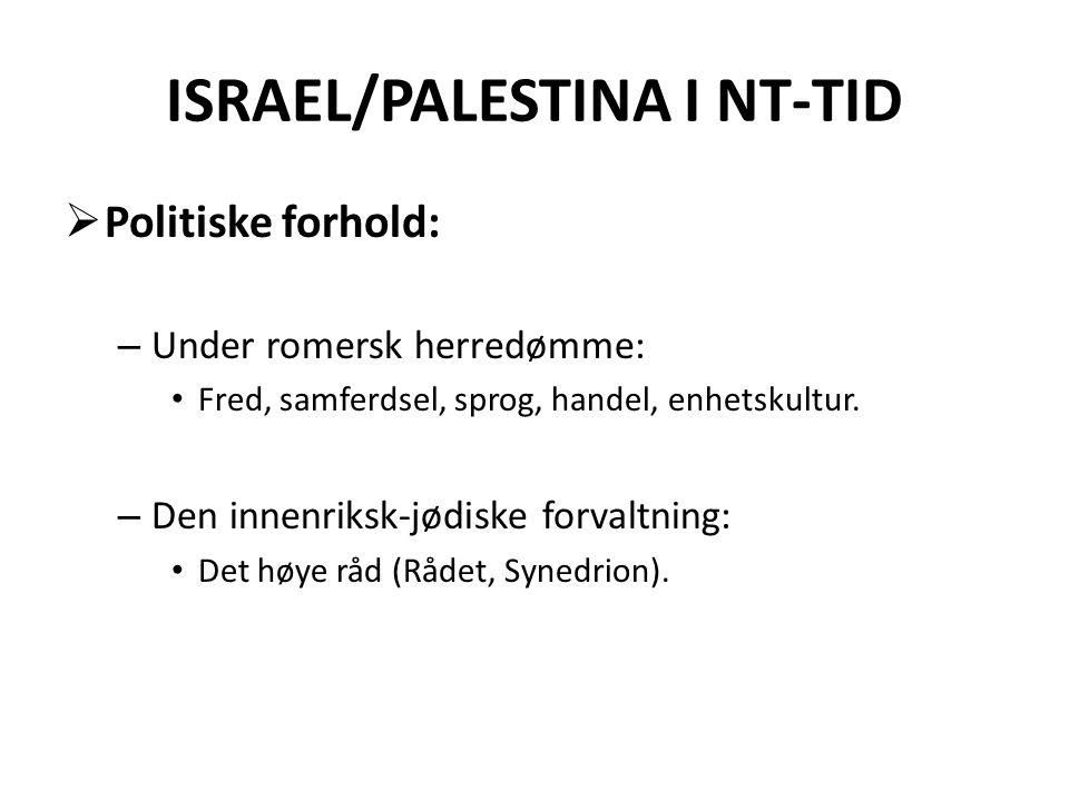 ISRAEL/PALESTINA I NT-TID  Politiske forhold: – Under romersk herredømme: • Fred, samferdsel, sprog, handel, enhetskultur. – Den innenriksk-jødiske f