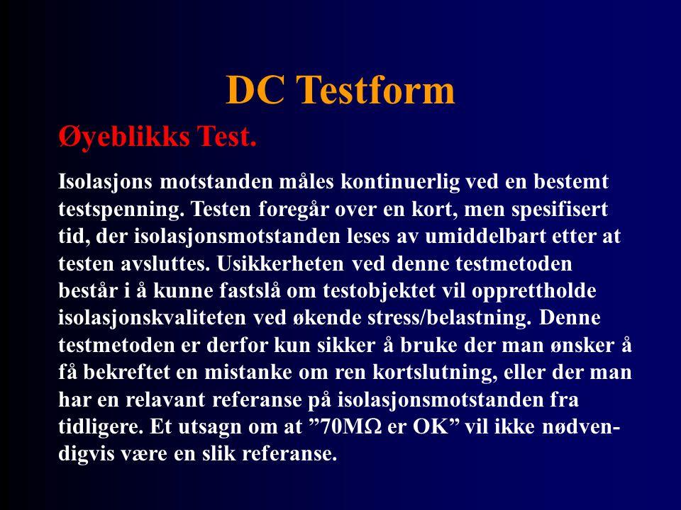 DC Testform Øyeblikks Test. Isolasjons motstanden måles kontinuerlig ved en bestemt testspenning. Testen foregår over en kort, men spesifisert tid, de