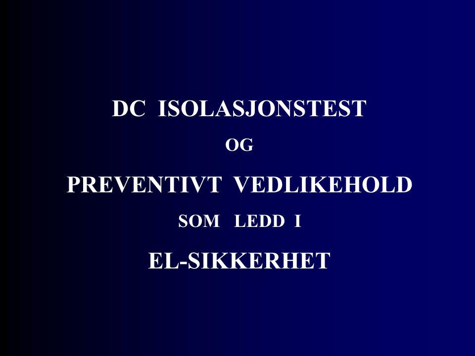DC ISOLASJONSTEST OG PREVENTIVT VEDLIKEHOLD SOM LEDD I EL-SIKKERHET