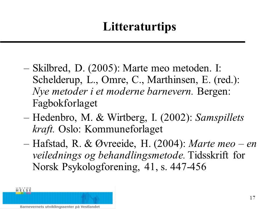 17 Litteraturtips –Skilbred, D.(2005): Marte meo metoden.