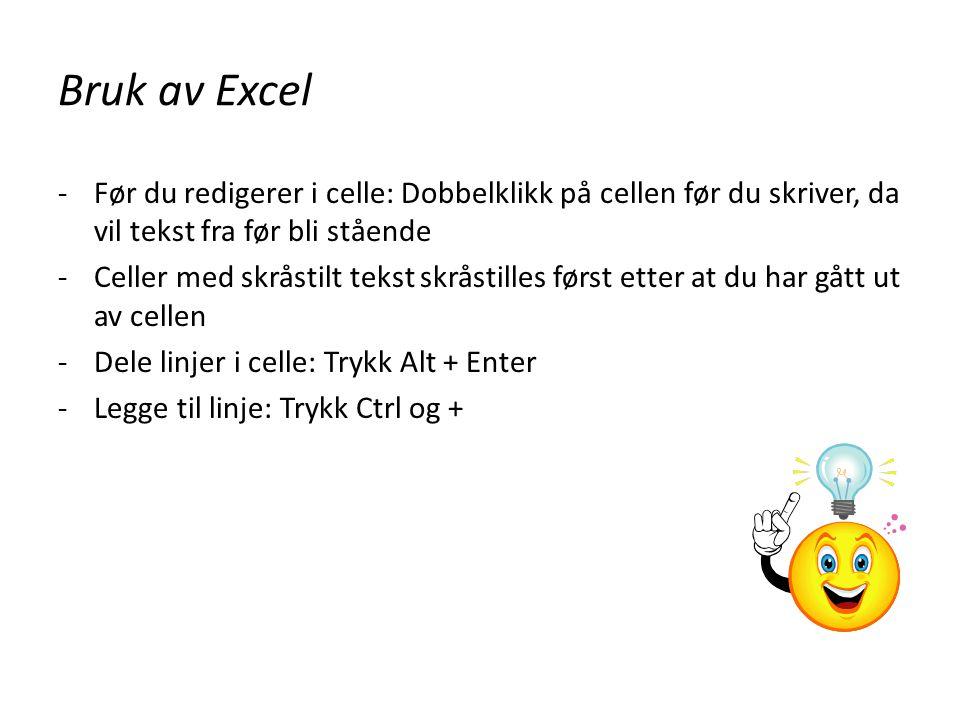 Bruk av Excel -Før du redigerer i celle: Dobbelklikk på cellen før du skriver, da vil tekst fra før bli stående -Celler med skråstilt tekst skråstille