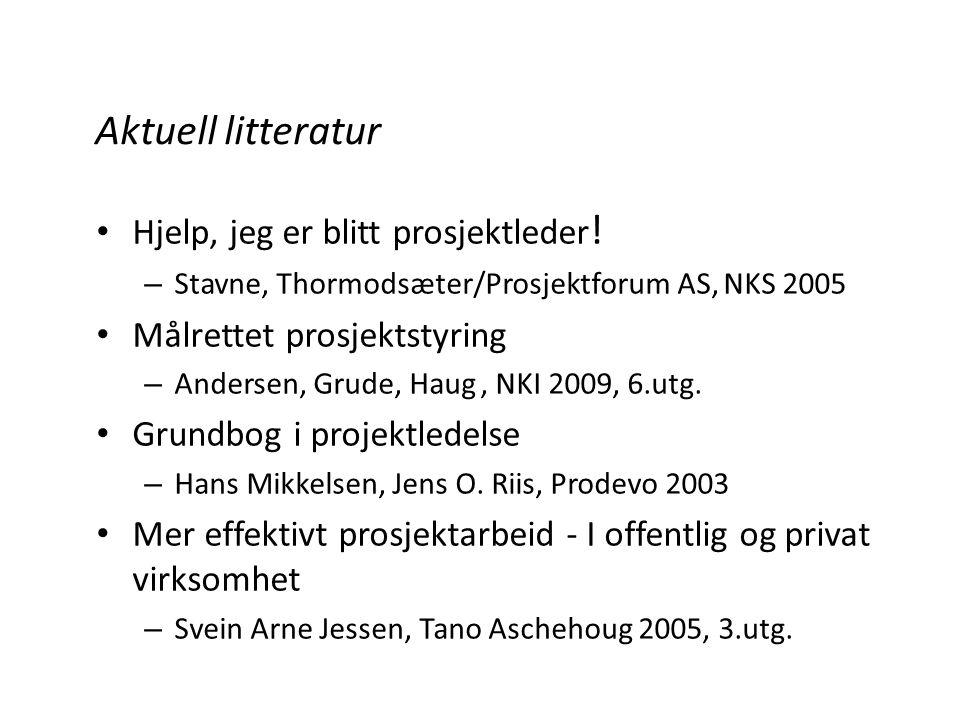 Aktuell litteratur • Hjelp, jeg er blitt prosjektleder ! – Stavne, Thormodsæter/Prosjektforum AS, NKS 2005 • Målrettet prosjektstyring – Andersen, Gru