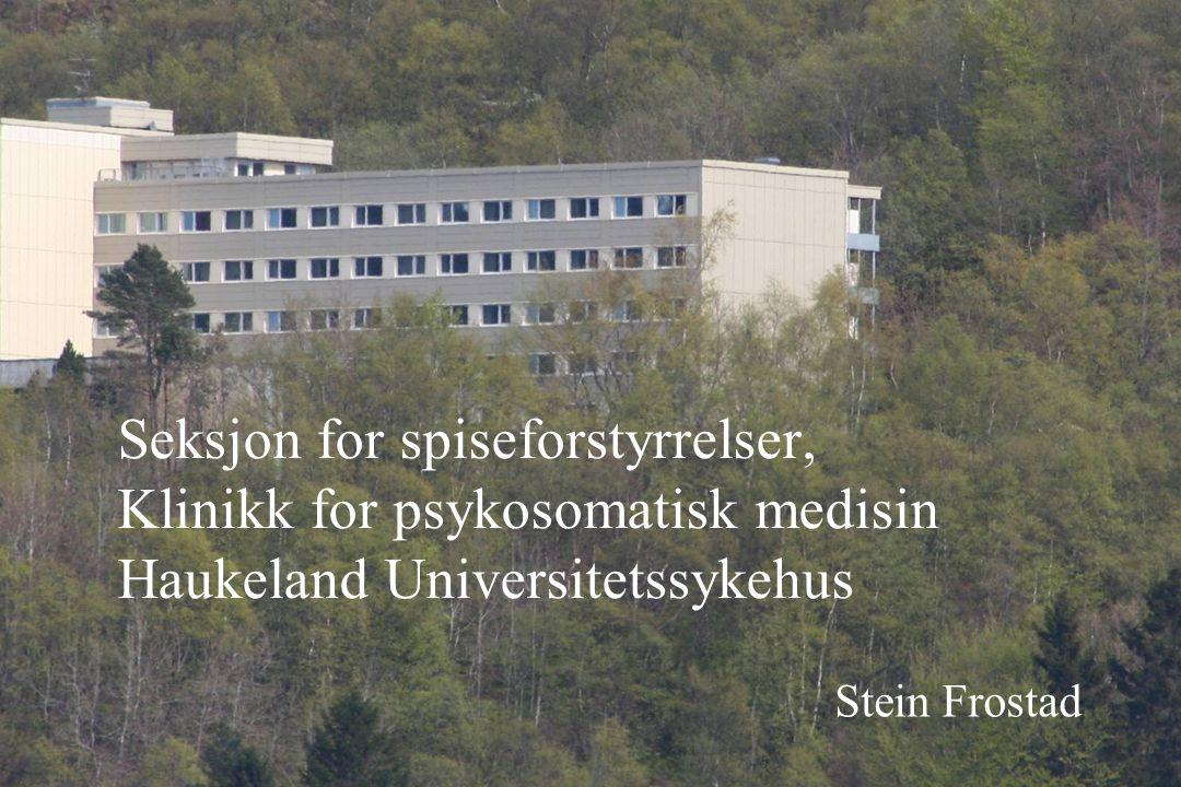 Seksjon for spiseforstyrrelser, Klinikk for psykosomatisk medisin Haukeland Universitetssykehus Stein Frostad