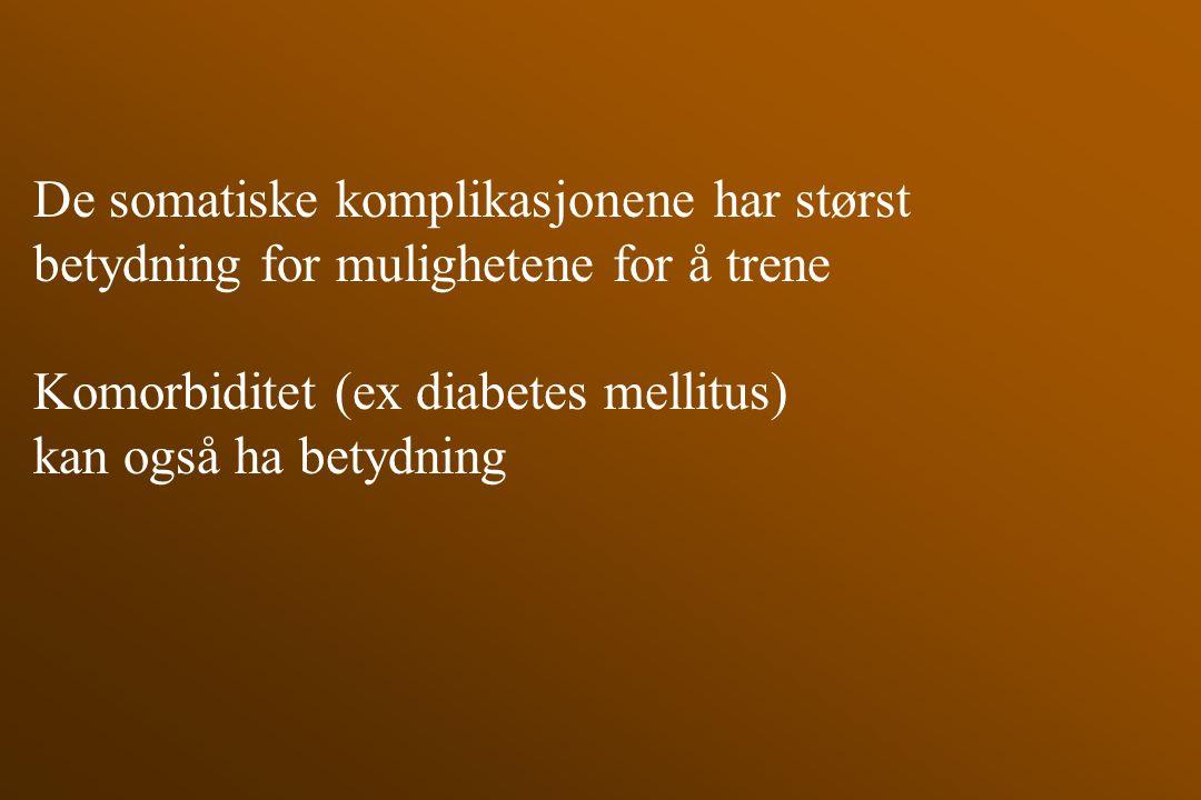 De somatiske komplikasjonene har størst betydning for mulighetene for å trene Komorbiditet (ex diabetes mellitus) kan også ha betydning