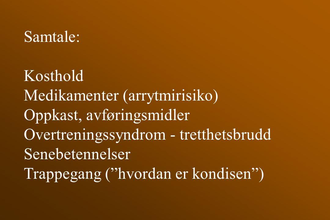 """Samtale: Kosthold Medikamenter (arrytmirisiko) Oppkast, avføringsmidler Overtreningssyndrom - tretthetsbrudd Senebetennelser Trappegang (""""hvordan er k"""