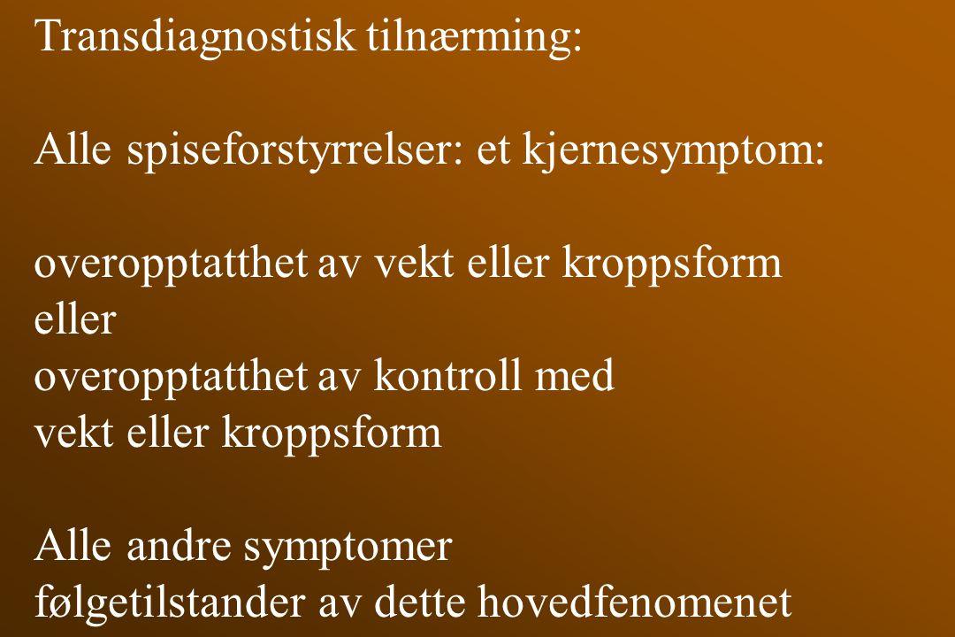 Transdiagnostisk tilnærming: Alle spiseforstyrrelser: et kjernesymptom: overopptatthet av vekt eller kroppsform eller overopptatthet av kontroll med v