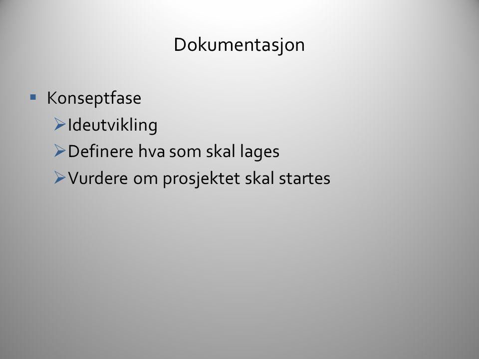 Konseptfase Dokumentasjon  High Concept  Overordnet beskrivelse av forslag til hva som skal lages  Kortfattet – intern bruk  Concept  Detaljering av hva som skal lages  Kortfattet beskrivelse av alle elementer