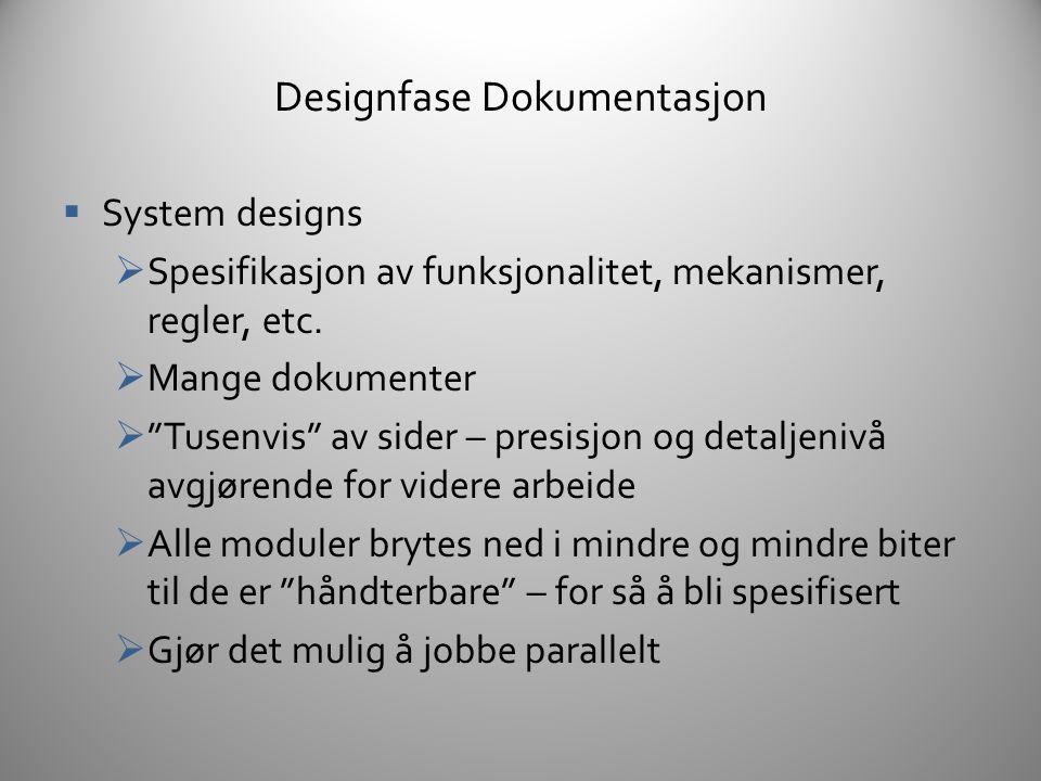Designfase Dokumentasjon  Content designs  Spesifikasjon av alt innhold (som systemene bruker)  Text  Personer (NPC, PC)  Lyd  Musikk  Brett (level design)  Etc.