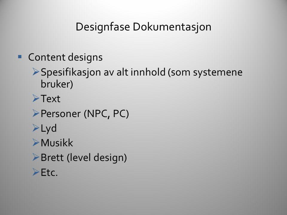 Designfase Dokumentasjon  Teknisk spesifikasjon  Teknisk spesifikasjon basert på system og content design  Typen spesifikasjon er avhengig av område; • Programmering • Grafikk (2d/3d) • Lyd • Animasjon • Etc.