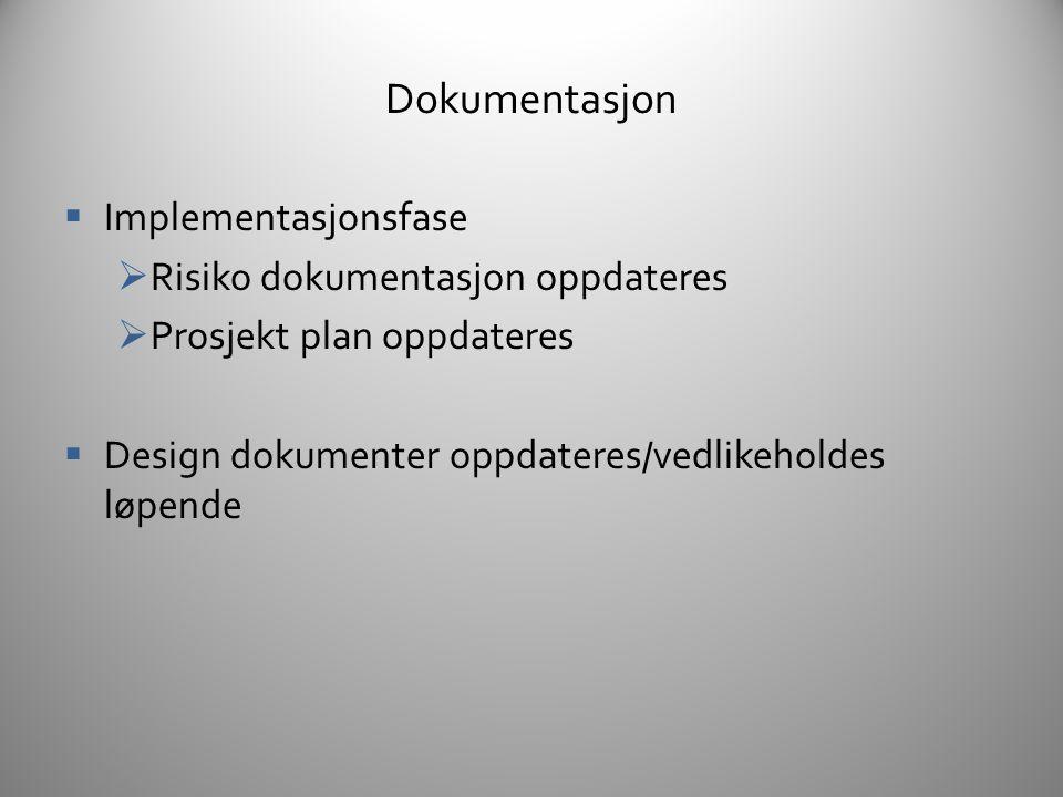 Dokumentasjon  Verifikasjon/Test-fase  All testing gjøres mot eksisterende dokumentasjon  Test cases lages og dokumenteres for typiske brukerscenarioer ...men også for de mest atypiske  Platform spesifik kompabilitetstesting