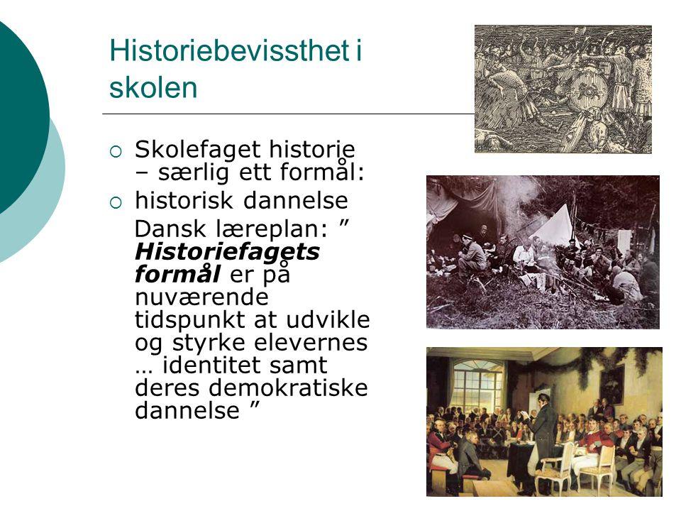 "Historiebevissthet i skolen  Skolefaget historie – særlig ett formål:  historisk dannelse Dansk læreplan: "" Historiefagets formål er på nuværende ti"