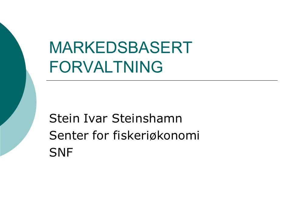 MARKEDSBASERT FORVALTNING Stein Ivar Steinshamn Senter for fiskeriøkonomi SNF